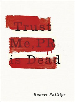 FIR Book Review: 'Trust Me, PR Is Dead' By Robert Phillips